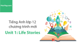 Tiếng Anh lớp 12 – Unit 1: Life Stories – Học Hay