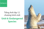 Tiếng Anh lớp 12 – Unit 6: Endangered Species – Học Hay