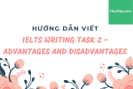 Hướng dẫn viết Writing Task 2 IELTS - Advantages and Disadvantages - Học Hay