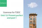Sách Ngữ pháp tiếng anh luyện thi TOEIC – Unit 12: Hiện tại hoàn thành và quá khứ đơn 1 – Học Hay