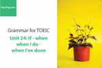 Sách Ngữ pháp tiếng anh luyện thi TOEIC – Unit 24: when I do & when I've done - If & when – Học Hay