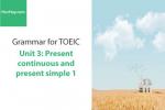 Sách Ngữ pháp tiếng anh luyện thi TOEIC – Unit 3: Hiện tại đơn và tiếp diễn (Present Simple and Continuous) – Học Hay
