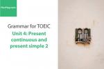 Sách Ngữ pháp tiếng anh luyện thi TOEIC – Unit 4: Hiện tại đơn và tiếp diễn (Present Simple and Continuous) – Học Hay