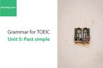 Sách Ngữ pháp tiếng anh luyện thi TOEIC – Unit 5: Quá khứ đơn (Past Simple) – Học Hay