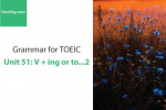 Sách Ngữ pháp tiếng anh luyện thi TOEIC – Unit 51: V+ ing or to... 2 – Học Hay