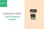 Sách Ngữ pháp tiếng anh luyện thi TOEIC – Unit 7: Hiện tại hoàn thành – Học Hay