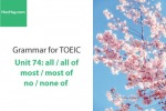 Sách Ngữ pháp tiếng anh luyện thi TOEIC – Unit 74: all-all of/most-most of/no-none of – Học Hay
