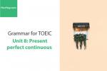 Sách Ngữ pháp tiếng anh luyện thi TOEIC – Unit 8: Hiện tại hoàn thành tiếp diễn – Học Hay