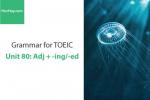 Sách Ngữ pháp tiếng anh luyện thi TOEIC – Unit 80: Tính từ kết thúc với -ing và -ed – Học Hay
