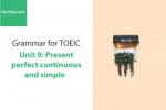 Sách Ngữ pháp tiếng anh luyện thi TOEIC – Unit 9: Hiện tại hoàn thành và hoàn thành tiếp diễn – Học Hay