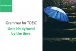 Sách Ngữ pháp tiếng anh luyện thi TOEIC – Unit 99: by & until/ by the time... – Học Hay