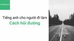 Tiếng anh giao tiếp - Tiếng anh cho người đi làm – Cách hỏi đường bằng tiếng anh – Học hay