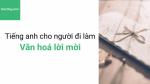Tiếng anh giao tiếp - Tiếng anh cho người đi làm – Văn hoá lời mời trong môi trường làm việc – Học hay