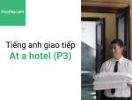 Học tiếng anh giao tiếp - Tiếng anh cho người đi làm - Giao tiếp trong khách sạn (P3) - Học hay