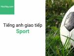 Học tiếng anh giao tiếp - Tiếng anh cho người đi làm - Thể thao - Học hay