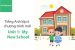 Tiếng Anh lớp 6 – Unit 1: My New School – Học Hay