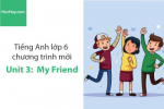 Tiếng Anh lớp 6 – Unit 3: My Friends – Học Hay