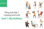 Tiếng Anh lớp 7 – Unit 1: My Hobbies – Học Hay
