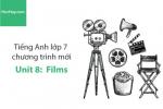 Tiếng Anh lớp 7 – Unit 8: Films – Học Hay