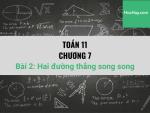 Toán 11 - Chương 7 - Bài 2: Hai đường thẳng song song - Học hay