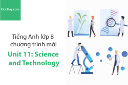 Tiếng Anh lớp 8 – Unit 11: Science and Technology – Học Hay