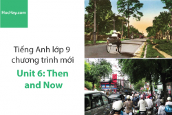 Tiếng Anh lớp 9 – Unit 6: Vietnam: Then and Now – Học Hay