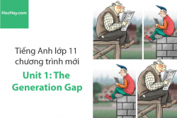 Tiếng Anh lớp 11 – Unit 1: The Generation Gap – Học Hay