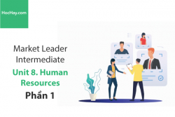Sách Market Leader Intermediate – Unit 8: Human Resources – Học Hay (Phần 1)