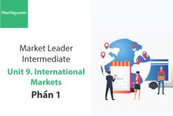 Sách Market Leader Intermediate – Unit 9: International Markets – Tiếng anh thương mại – Học Hay (Phần 1)