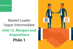 Sách Market Leader Upper Intermediate – Unit 12: Mergers and Acquisitions – Tiếng anh thương mại – Học Hay (Phần 1)
