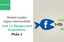 Sách Market Leader Upper Intermediate – Unit 12: Mergers and Acquisitions – Tiếng anh thương mại – Học Hay (Phần 2)