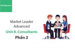 Sách Market Leader Advanced – Unit 8: Consultants – Tiếng anh thương mại – Học Hay (Phần 2)