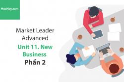 Sách Market Leader Advanced – Unit 11: New Business – Học Hay (Phần 2)