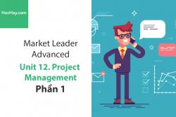 Sách Market Leader Advanced – Unit 12: Project Management – Học Hay (Phần 1)