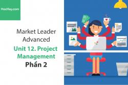 Sách Market Leader Advanced – Unit 12: Project Management – Học Hay (Phần 2)