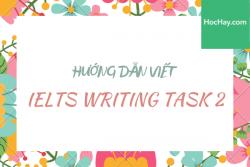 Hướng dẫn viết Writing Task 2 IELTS - Học Hay