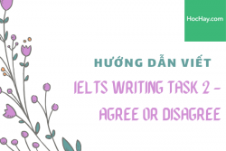 Hướng dẫn viết Writing Task 2 IELTS - Agree or Disagree - Học Hay