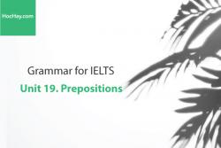 Sách Ngữ pháp tiếng anh luyện thi IELTS – Unit 19: Giới từ (Prepositions) – Học Hay