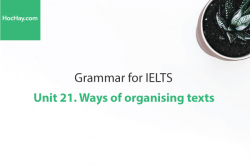 Sách Ngữ pháp IELTS – Unit 21: Cách sắp xếp câu chữ (Ways of organising texts) – Học Hay
