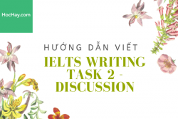 Hướng dẫn viết Writing Task 2 IELTS - Discussion - Học Hay