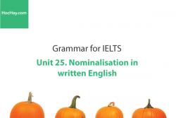 Sách Ngữ pháp IELTS – Unit 25: Cách định danh trong văn viết (Nominalisation in written English) – Học Hay