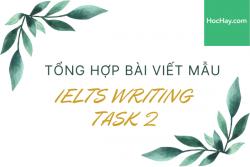 Tổng hợp bài viết mẫu IELTS Writing Task 2 - Học Hay