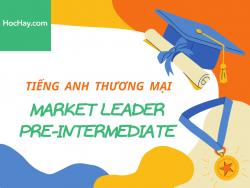 Tiếng Anh thương mại - Giáo trình Market Leader Pre-intermediate - Học Hay