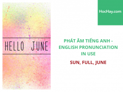Phát âm tiếng Anh - English Pronunciation in Use Intermediate - Sun, Full, June - Học Hay