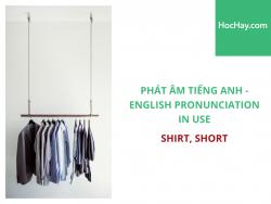 Phát âm tiếng Anh - English Pronunciation in Use Intermediate - Shirt, Short - Học Hay
