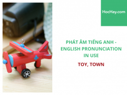 Phát âm tiếng Anh - English Pronunciation in Use Intermediate - Toy, Town - Học Hay