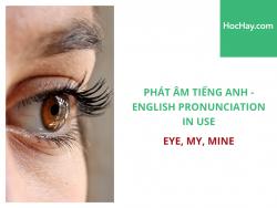Phát âm tiếng Anh - English Pronunciation in Use Intermediate - Eye, My, Mine - Học Hay
