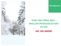 Phát âm tiếng Anh - English Pronunciation in Use Intermediate - Oh, no snow! - Học Hay