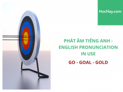 Phát âm tiếng Anh - English Pronunciation in Use Intermediate - Go - Goal - Gold - Học Hay