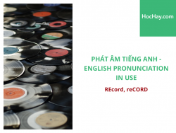 Phát âm tiếng Anh - English Pronunciation in Use Intermediate - REcord, reCORD - Học Hay